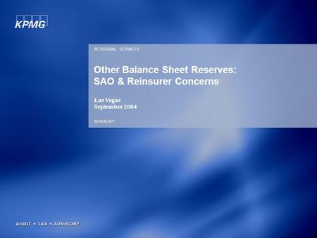 ACTUARIAL SERVICES ADVISORY Other Balance Sheet Reserves: SAO & Reinsurer Concerns Las Vegas September 2004.