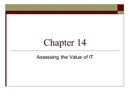 Chapter 14 Assessing the Value of IT. Traditional Financial Approaches  ROI – Return on Investments Each area is considered an investment center ROI.