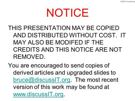 © 2004 discussit.org NOTICE THIS PRESENTATION MAY BE COPIED <strong>AND</strong> DISTRIBUTED WITHOUT COST. IT MAY ALSO BE MODIFED IF THE CREDITS <strong>AND</strong> THIS NOTICE ARE NOT.