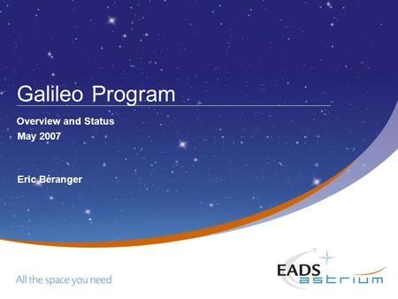 Galileo Program Overview and Status May 2007 Eric Béranger.