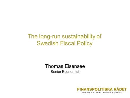 The long-run sustainability of Swedish Fiscal Policy Thomas Eisensee Senior Economist.
