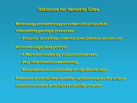 Rationale for Hematite Sites Mineralogy and petrology provide critical inputs to interpreting geologic processes Volcanic, lacustrine, chemical precipitation,