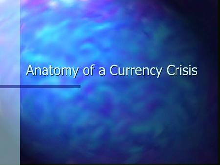 "Anatomy of a Currency Crisis What Constitutes a ""Crisis"" ? Large, rapid depreciation of a currency price Large, rapid depreciation of a currency price."