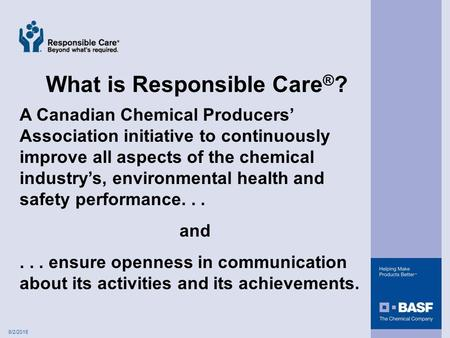6/2/2015 What is Responsible Care ® ? A Canadian Chemical Producers' Association initiative to continuously improve all aspects of the chemical industry's,