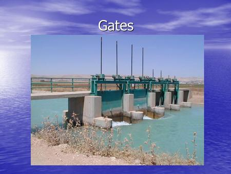 Gates. Gates Gates are used to control the discharge and also to stop the flow if required. Gates are used to control the discharge and also to stop the.
