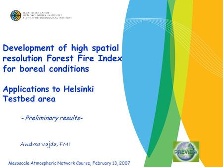 Development of high spatial resolution Forest Fire Index for boreal conditions Applications to Helsinki Testbed area - Preliminary results- Andrea Vajda,