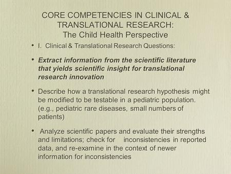 CORE COMPETENCIES IN CLINICAL & TRANSLATIONAL RESEARCH: The Child Health Perspective I. Clinical & Translational Research Questions: Extract information.