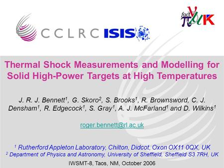 1 Thermal Shock Measurements and Modelling for Solid High-Power Targets at High Temperatures J. R. J. Bennett 1, G. Skoro 2, S. Brooks 1, R. Brownsword,