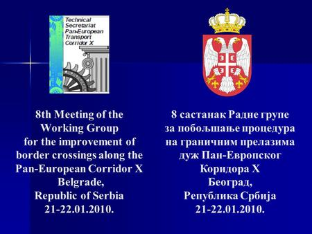 8th Meeting of the Working Group for the improvement of border crossings along the Pan-European Corridor X Belgrade, Republic of Serbia 21-22.01.2010.