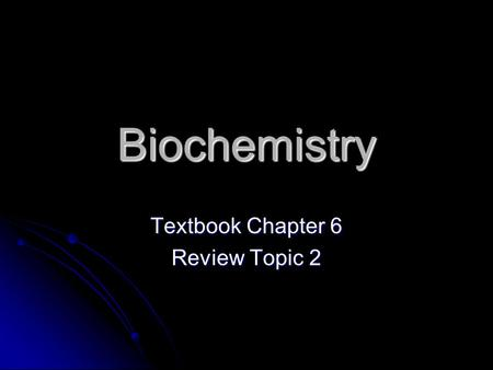 Biochemistry Textbook Chapter 6 Review Topic 2. Basic Chemistry Chemistry – the study of matter (anything with a mass and takes up space) Chemistry –