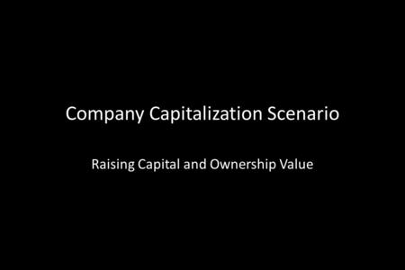 Company Capitalization Scenario Raising Capital and Ownership Value.