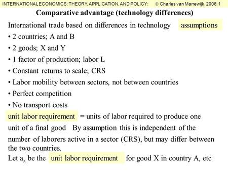 INTERNATIONAL ECONOMICS: THEORY, APPLICATION, AND POLICY;  Charles van Marrewijk, 2006; 1 2 countries; A and B Comparative advantage (technology differences)