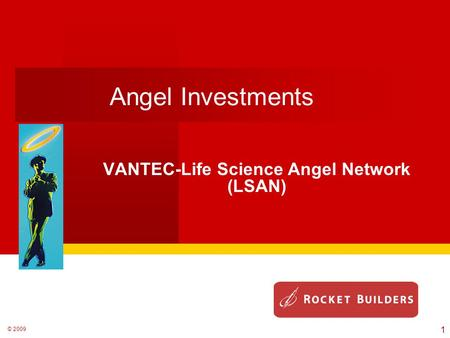 © 2009 Angel Investments VANTEC-Life Science Angel Network (LSAN) 1.