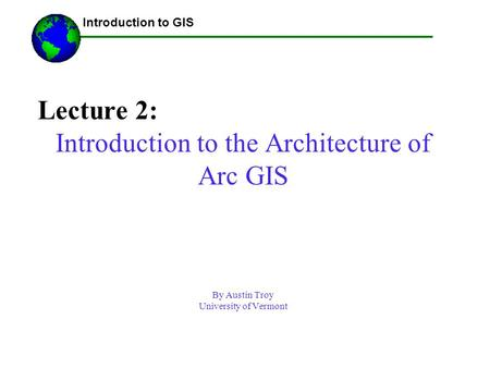 Introduction to the Architecture of Arc GIS