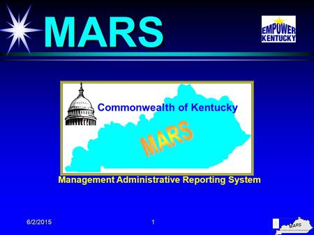 6/2/20151 MARS MARS Management Administrative Reporting System Commonwealth of Kentucky.