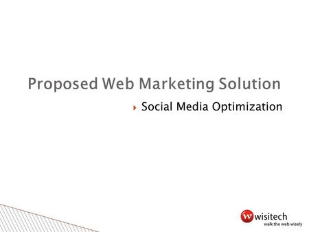 Proposed Web Marketing Solution  Social Media Optimization.