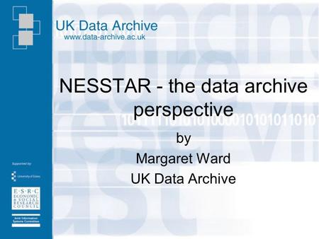NESSTAR - the data archive perspective by Margaret Ward UK Data Archive.