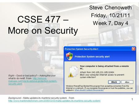 1 Steve Chenoweth Friday, 10/21/11 Week 7, Day 4 Right – Good or bad policy? – Asking the user what to do next! From  malware.net/how-to-remove-protection-system-