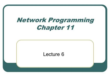 Network Programming Chapter 11 Lecture 6. Networks.