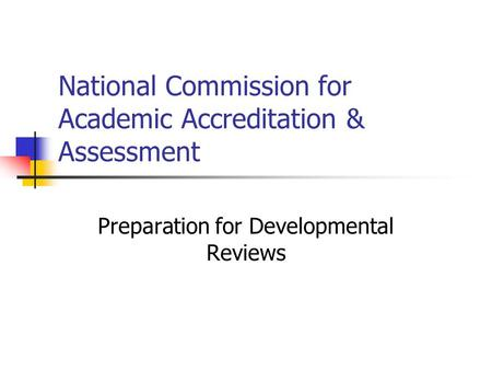 National Commission for Academic Accreditation & Assessment Preparation for Developmental Reviews.
