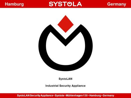 SystoLAN <strong>Security</strong> Appliance  Systola  Mühlenhagen 130  Hamburg  Germany Hamburg Germany SystoLAN Industrial <strong>Security</strong> Appliance.