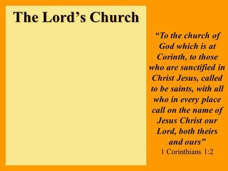 "The Lord's Church ""To the church of God which is at Corinth, to those who are sanctified in Christ Jesus, called to be saints, with all who in every place."