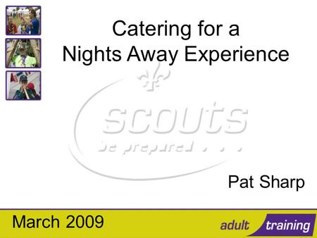 Catering for a Nights Away Experience Pat Sharp March 2009.