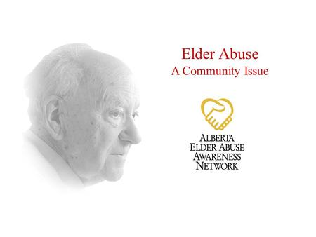 Elder Abuse A Community Issue. Today We Will Talk About...  Elder Abuse  Definition  Demographics  Indicators  Contributing Factors/Barriers  Resources.