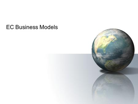 EC Business Models. EC 2006Prentice Hall 2 EC Business Models business model A method of doing business by which a company can generate revenue to sustain.