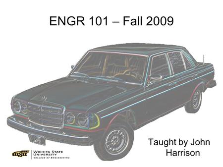 ENGR 101 – Fall 2009 Taught by John Harrison. ENGR 101 – Phase I Me Motor: students designed and built a project of their choice that involved at least.