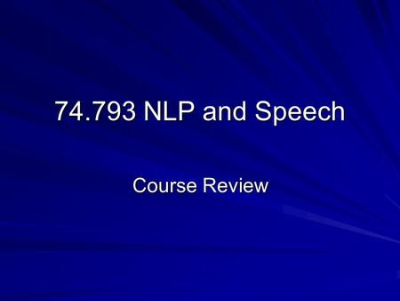 74.793 NLP and Speech Course Review. Morphological Analyzer Lexicon Part-of-Speech (POS) Tagging Grammar Rules Parser thethe – determiner Det NP → Det.