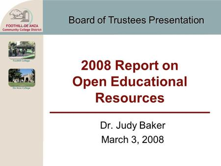 Board of Trustees Presentation 2008 Report on Open Educational Resources Dr. Judy Baker March 3, 2008.