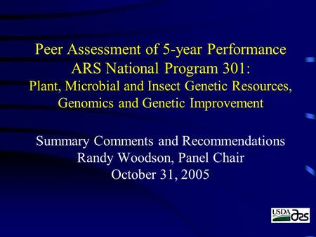 Peer Assessment of 5-year Performance ARS National Program 301: Plant, Microbial and Insect Genetic Resources, Genomics and Genetic Improvement Summary.