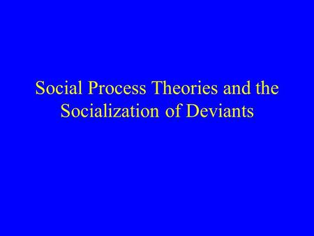 Social Process Theories and the Socialization of Deviants.