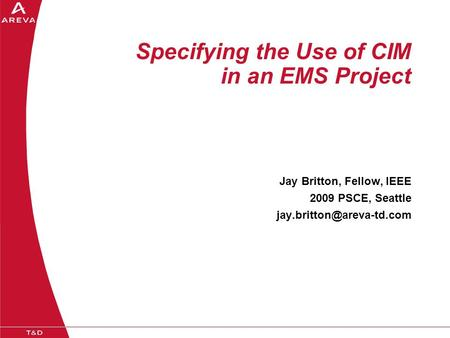 Specifying the Use of CIM in an EMS Project Jay Britton, Fellow, IEEE 2009 PSCE, Seattle