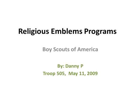 Religious Emblems Programs Boy Scouts of America By: Danny P Troop 505, May 11, 2009.