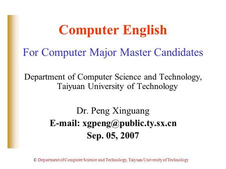 © Department of Computer Science and Technology, Taiyuan University of Technology Computer English For Computer <strong>Major</strong> Master Candidates Department of Computer.