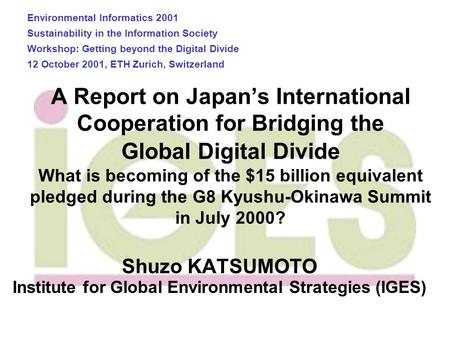 A Report on Japan's International Cooperation for Bridging the Global Digital Divide What is becoming of the $15 billion equivalent pledged during the.