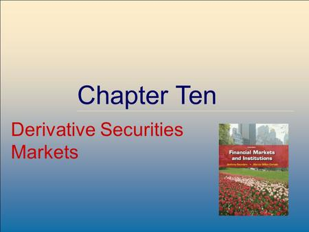 ©2009, The McGraw-Hill Companies, All Rights Reserved 8-1 McGraw-Hill/Irwin Chapter Ten Derivative Securities Markets.