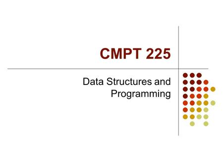 CMPT 225 Data Structures and Programming. Course information Lecturer: Jan Manuch (Jano), TASC 9405   TAs: Osama Saleh,