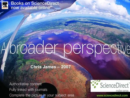 Chris James – 2007. Why did libraries purchase books on ScienceDirect? What factors influenced the purchase of Books on ScienceDirect* : - Simultaneous.