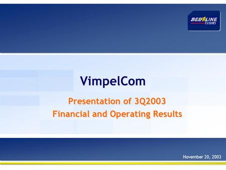 VimpelCom Presentation of 3Q2003 Financial and Operating Results Presentation of 3Q2003 Financial and Operating Results November 20, 2003.
