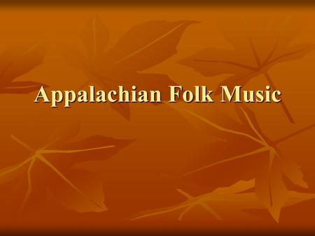 Appalachian Folk Music. Outcome I will be able to describe Appalachian music. I will be able to describe Appalachian music.