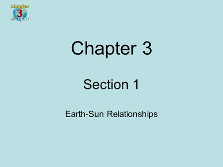 Section 1 Earth-Sun Relationships