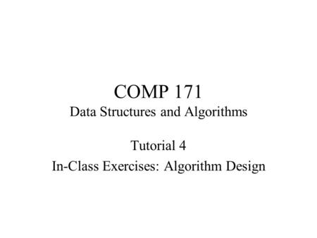 COMP 171 Data Structures and Algorithms Tutorial 4 In-Class Exercises: Algorithm Design.
