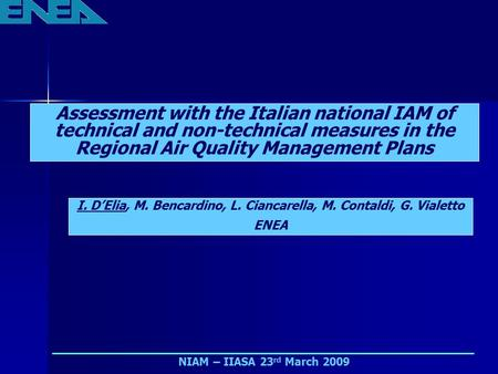NIAM – IIASA 23 rd March 2009 Assessment with the Italian national IAM of technical and non-technical measures in the Regional Air Quality Management Plans.
