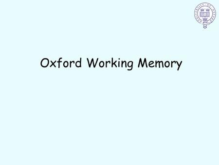 Oxford Working Memory. ? We will do a practice first.