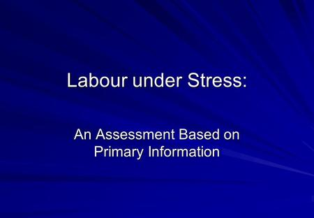 Labour under Stress: An Assessment Based on Primary Information.
