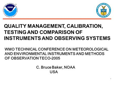 1 QUALITY MANAGEMENT, CALIBRATION, TESTING AND COMPARISON OF INSTRUMENTS AND OBSERVING SYSTEMS WMO TECHNICAL CONFERENCE ON METEOROLOGICAL AND ENVIRONMENTAL.