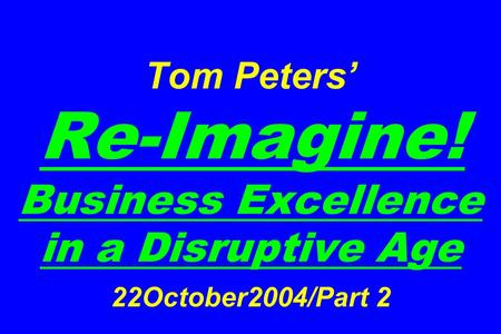 Tom Peters' Re-Imagine